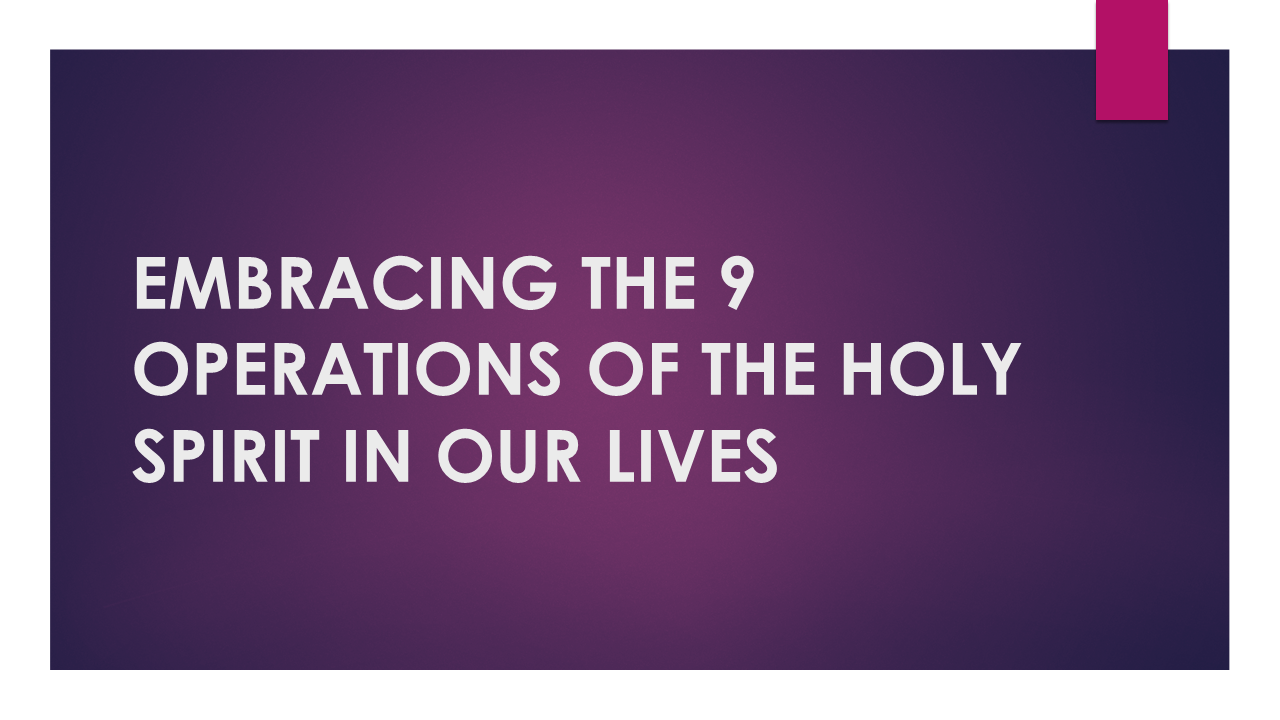 Embracing The 9 Operations Of The Holy Spirit In Our Lives