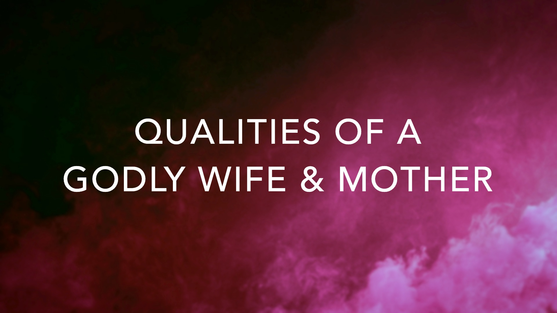 Qualities of a Godly Wife and Mother