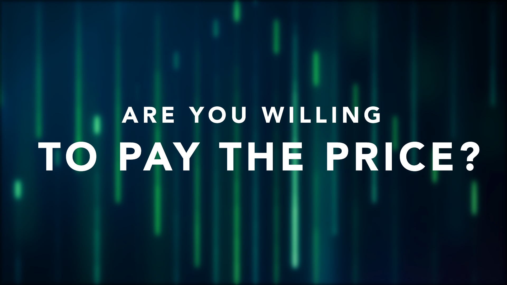 Are You Willing To Pay The Price?
