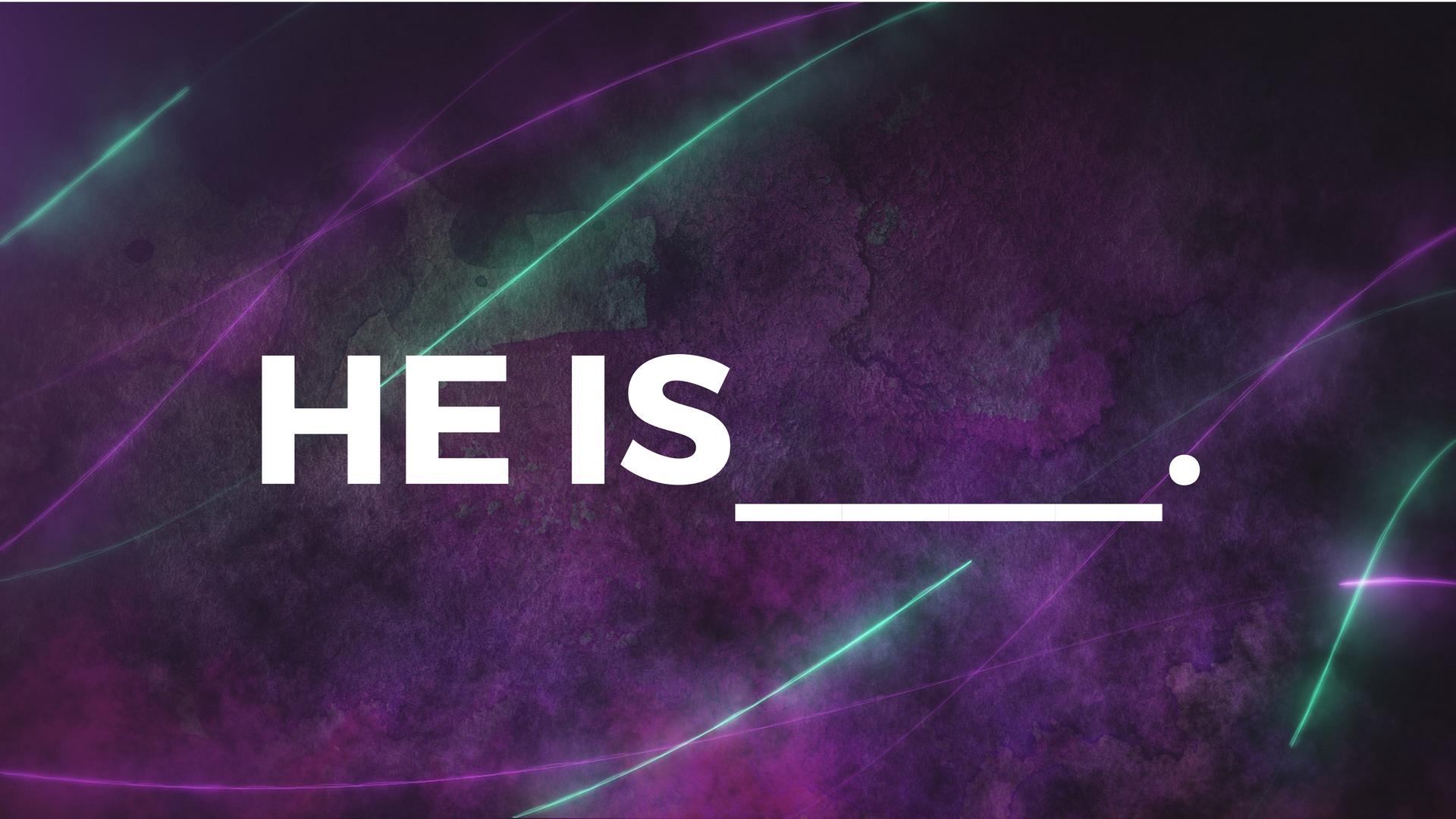 HE IS: