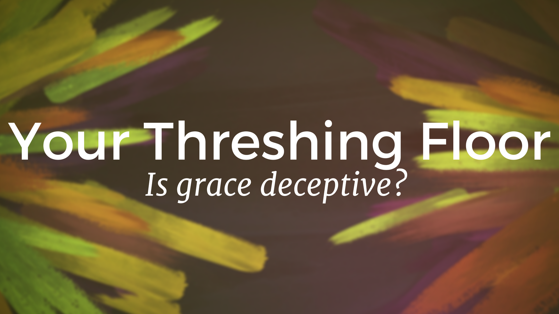 The Threshing Floor (Is Grace Deceptive?)