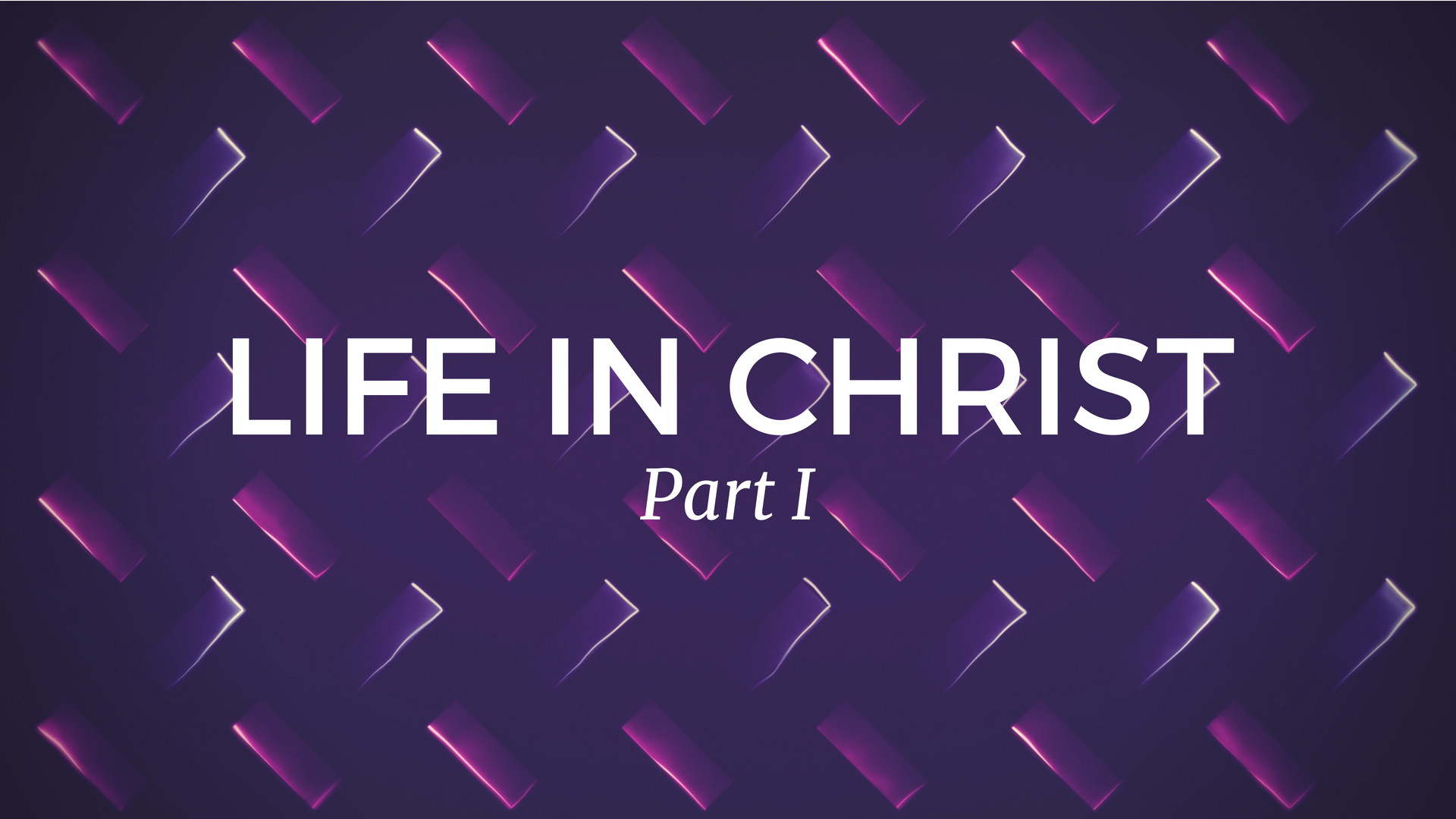 Life in Christ (part I)