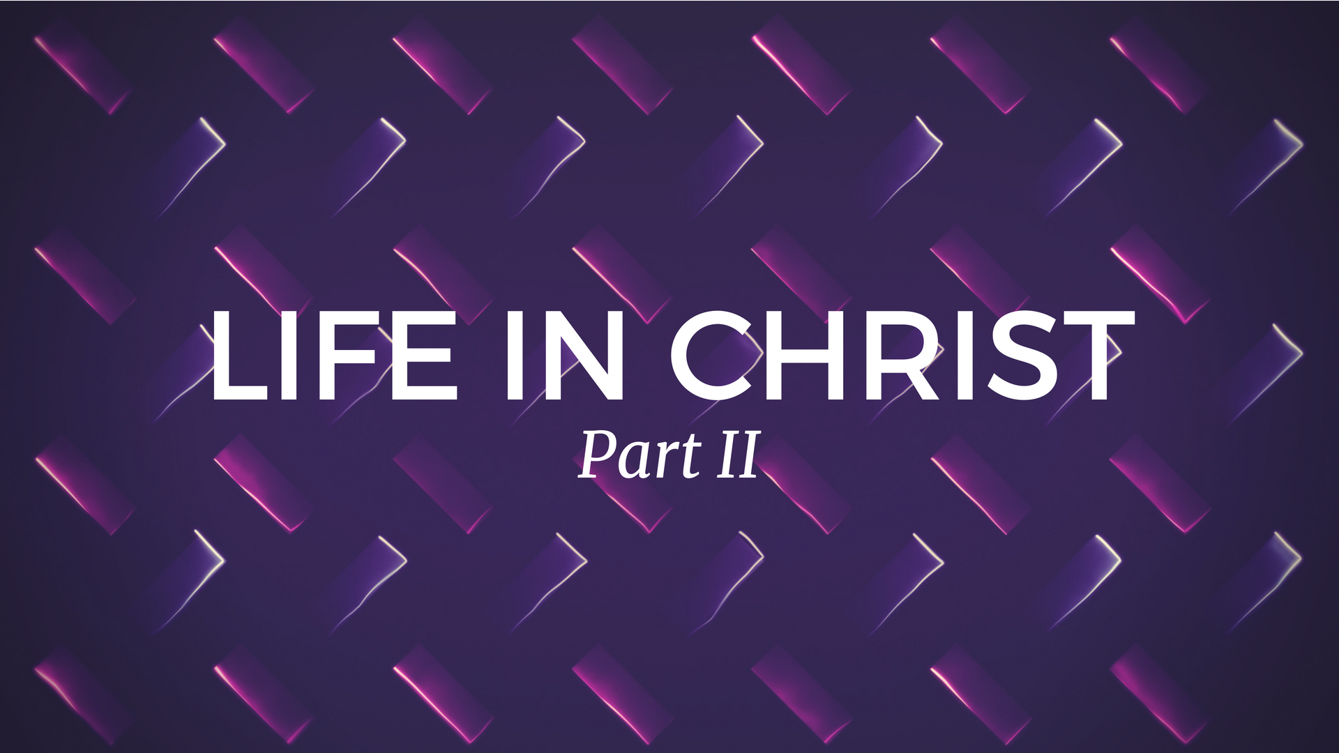 Life in Christ (part II)