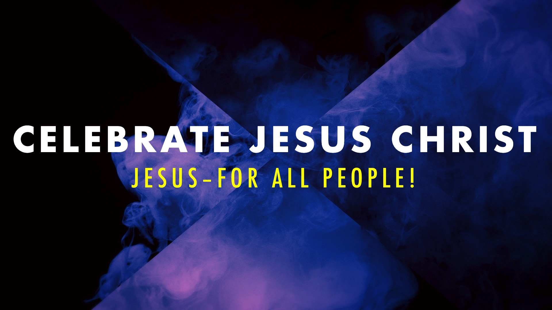 Celebrate Jesus Christ! (Jesus – For All People)