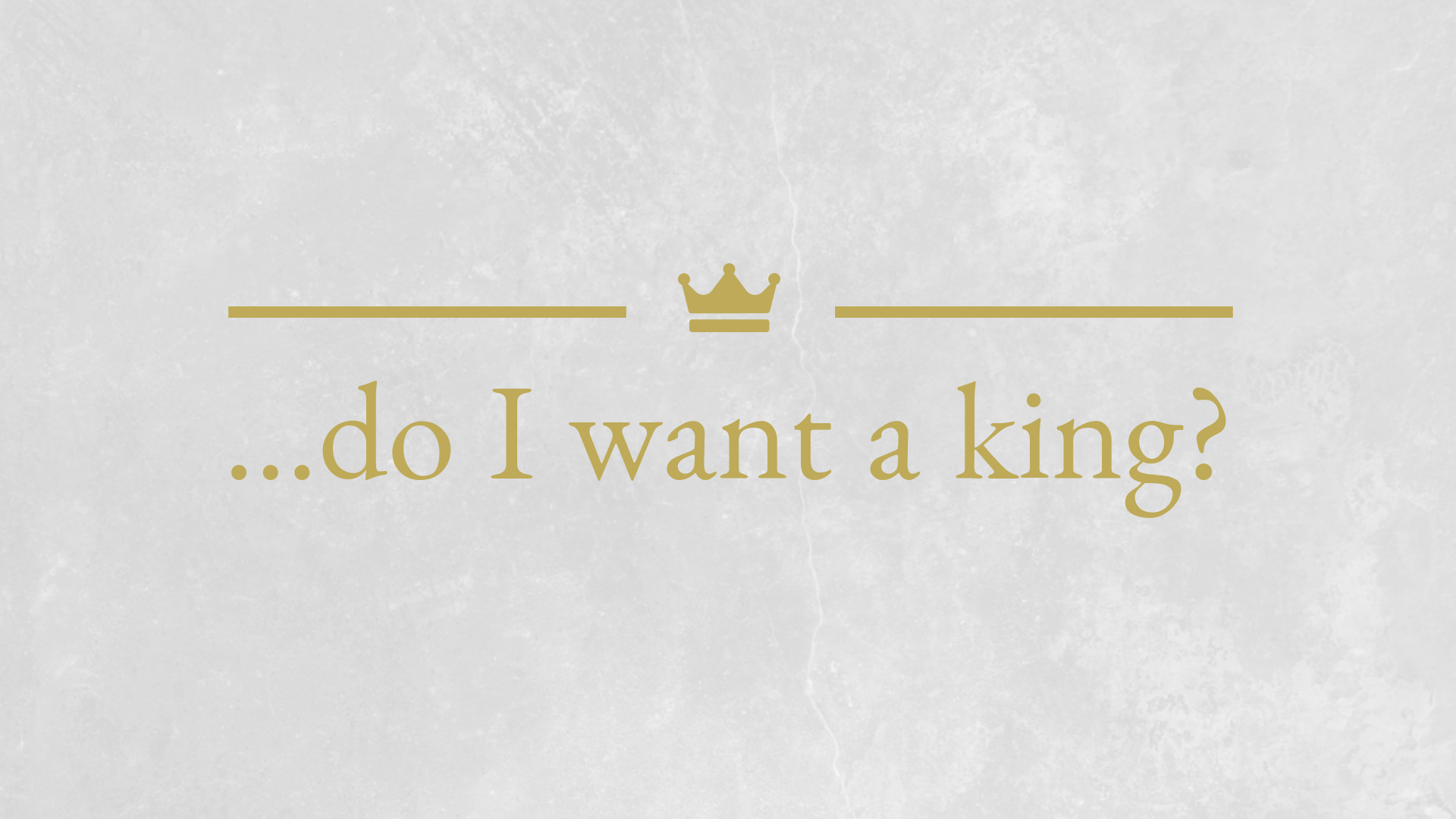 Do I Want a King?