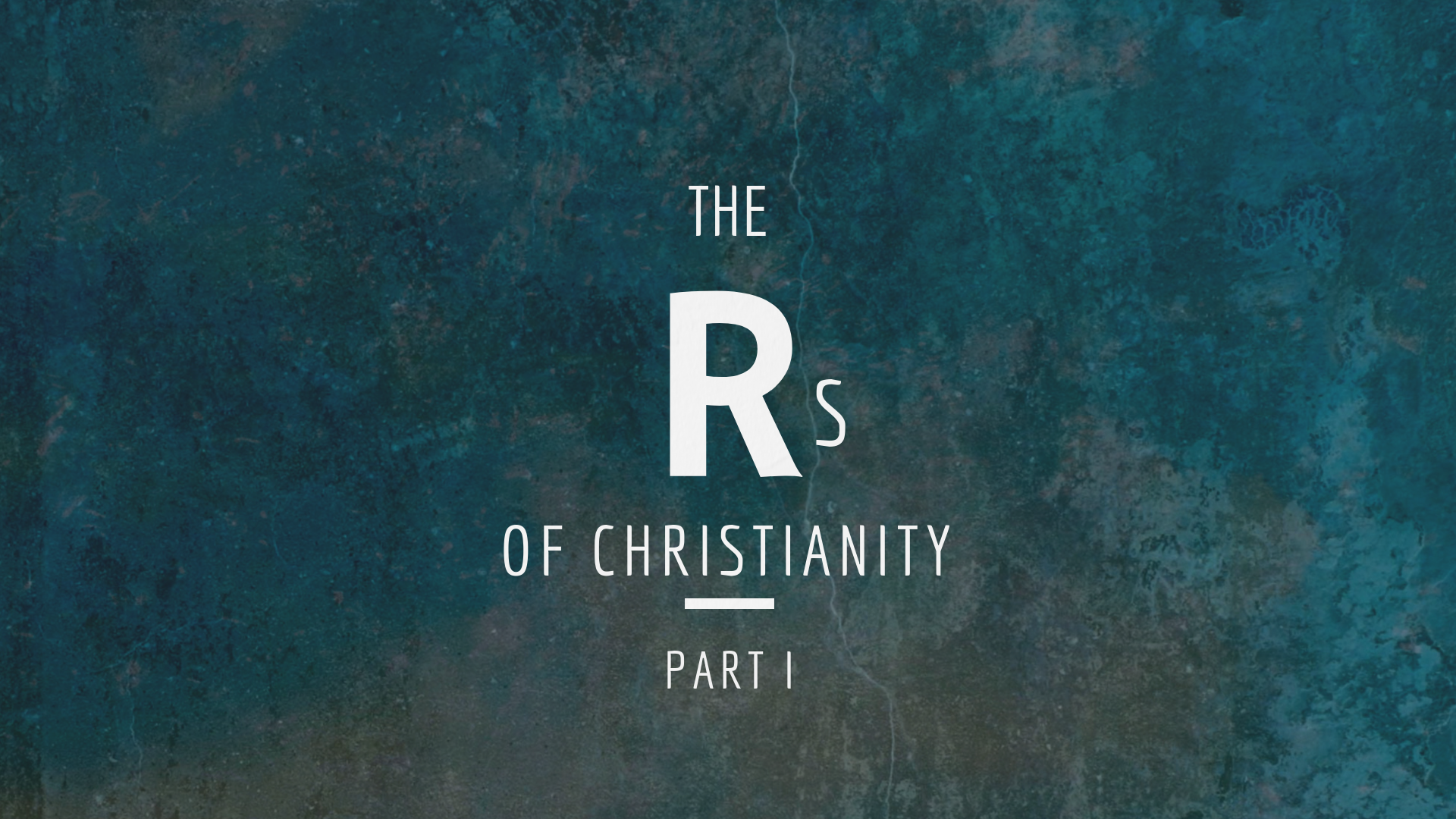 The Rs of Christianity // Part I