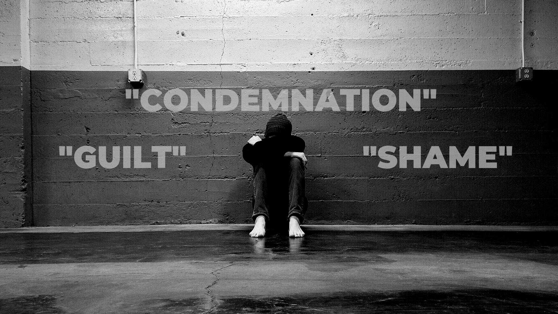 Guilt. Shame. Condemnation.