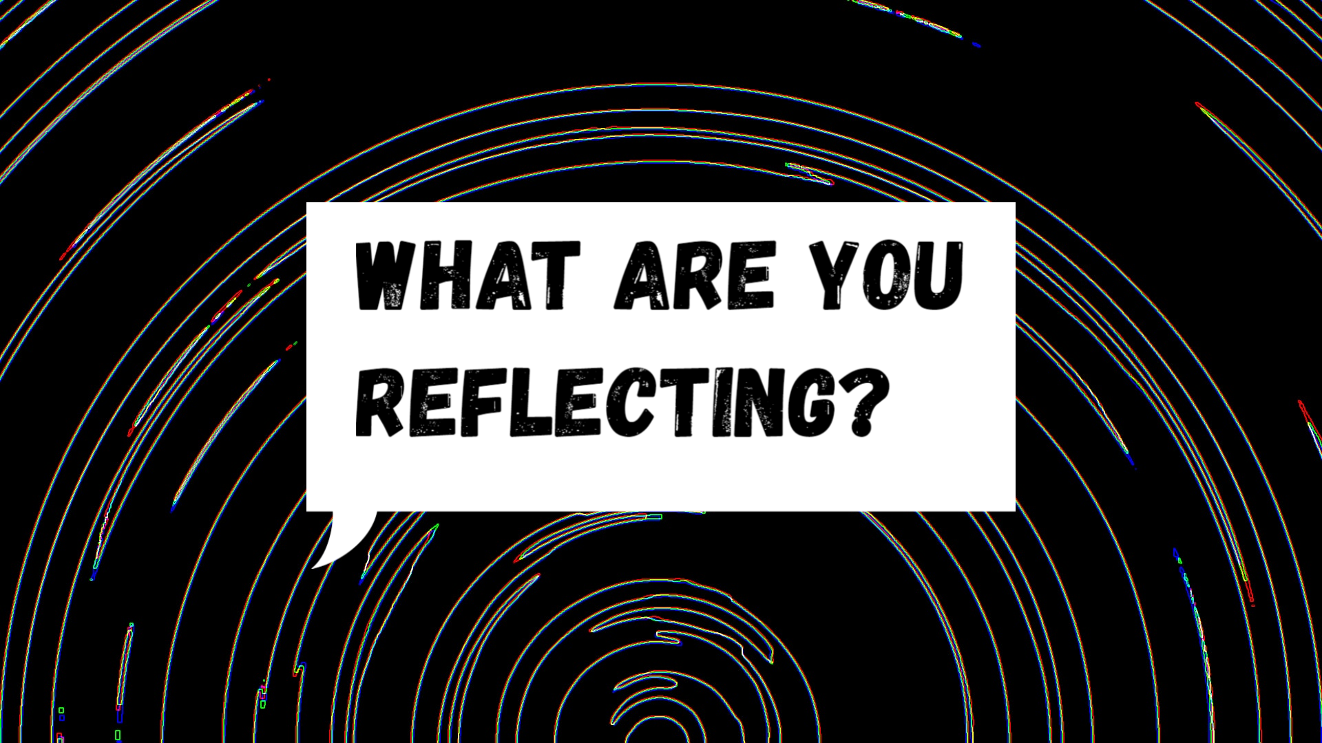 What Are You Reflecting?