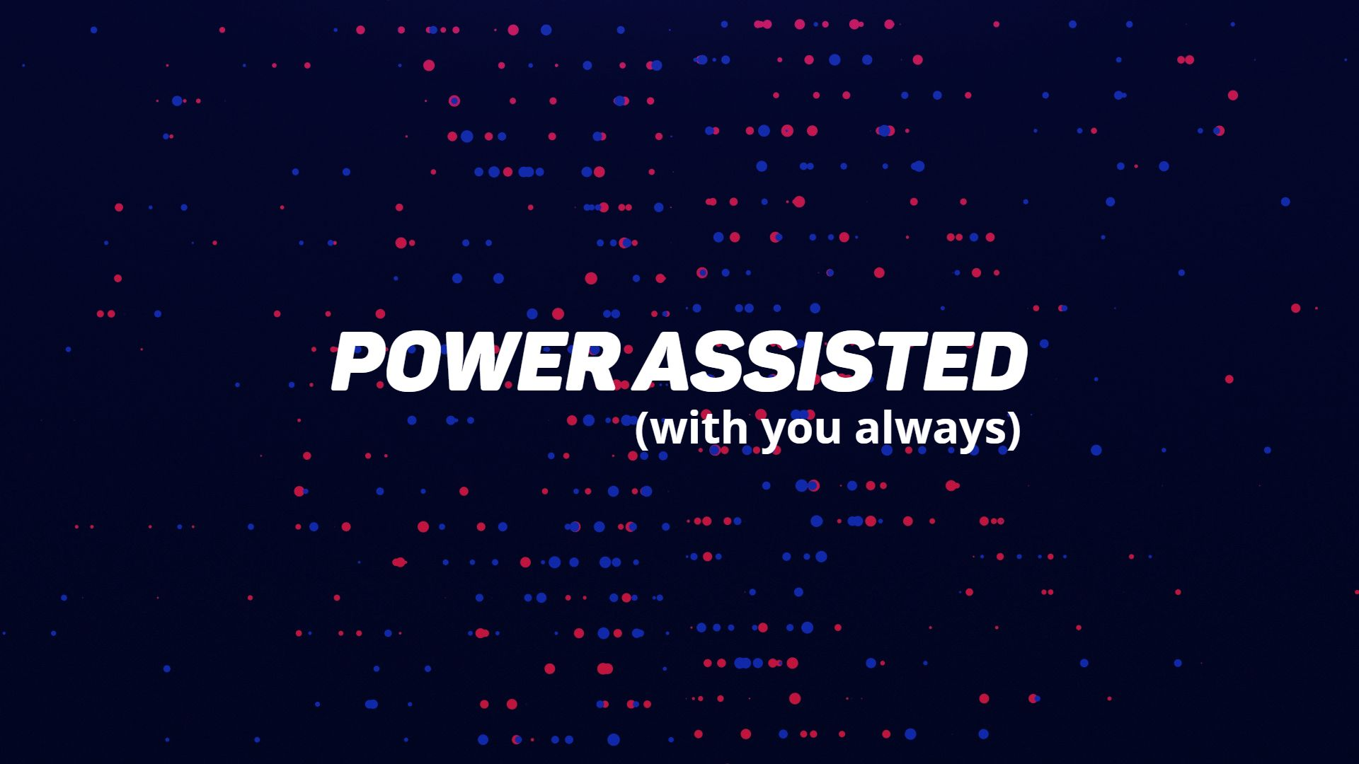 Power Assisted (with you always)