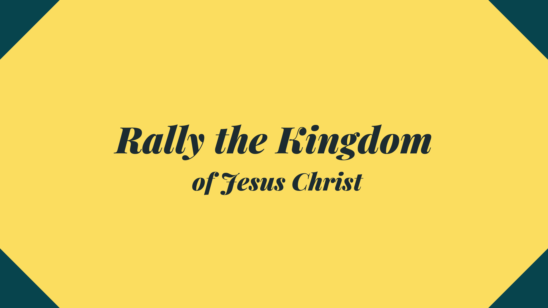 Rally the Kingdom of Jesus Christ