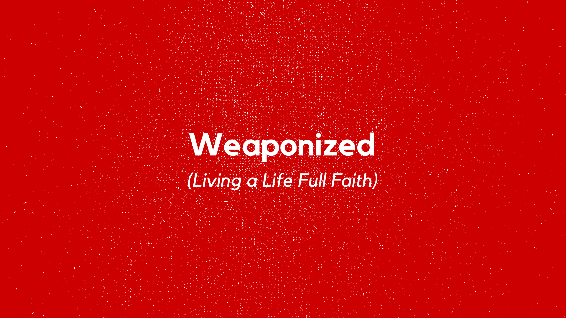 Weaponized(Living a Life Full Faith)