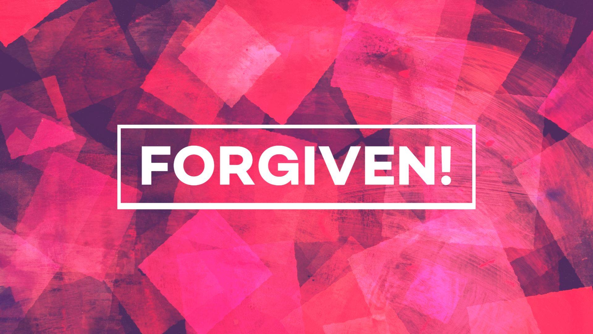 """Forgiven!"""