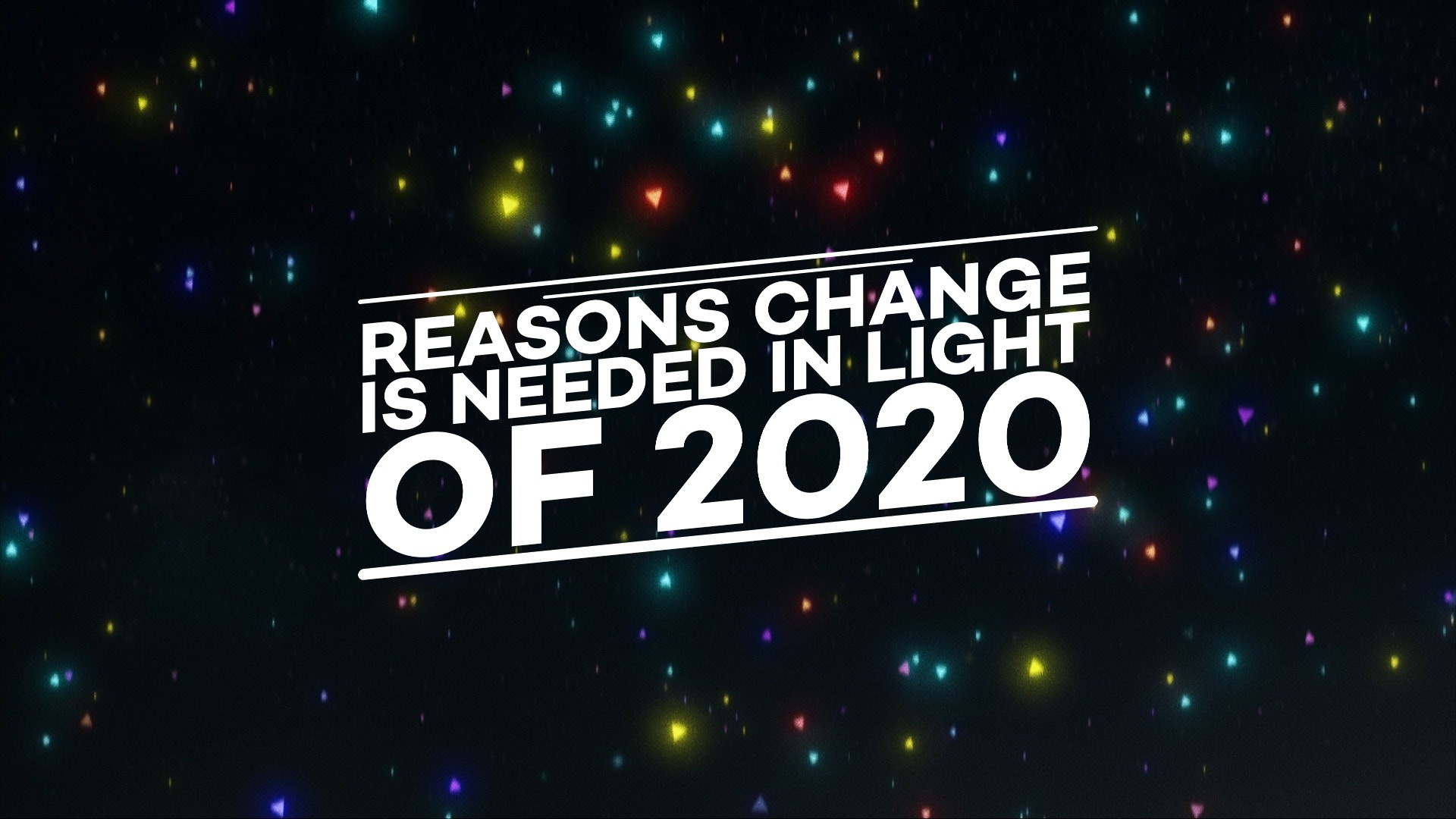 Reasons Change is Needed in Light of 2020