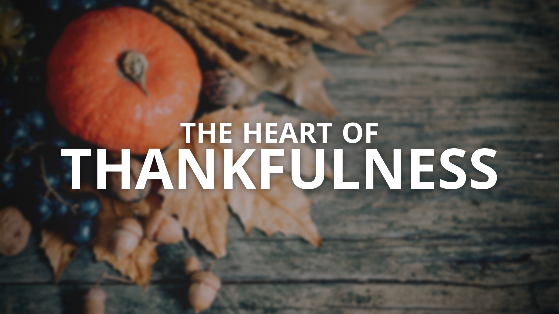 """The Heart of Thankfulness"""